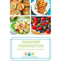 Houston Family Nutrition Passover Cookbook Healthy & Nutritious recipes for Pesach